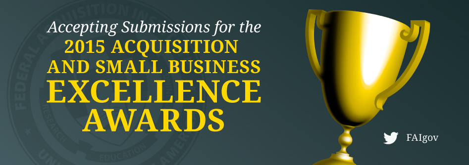 2015 Acquisition and Small Business Excellence Awards Nominations Now Open!