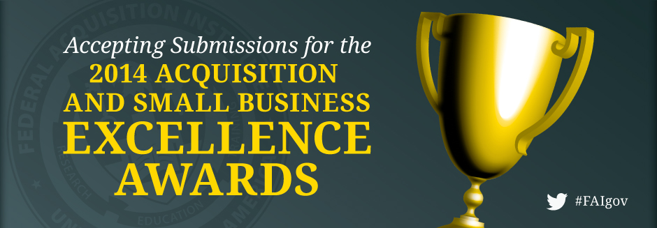 2014 Acquisition and Small Business Excellence Awards Nominations Now Open!