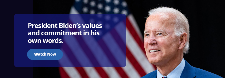 President Biden's values and commitment in his own words